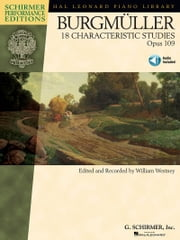 Johann Friedrich Burgmuller - 18 Characteristic Studies, Opus 109 (Songbook) - Piano edited and recorded by William Westney Schirmer Performance Editions ebook by Johann Friedrich Burgmuller,William Westney,William Westney