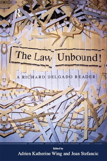 Law Unbound! - A Richard Delgado Reader ebook by Richard Delgado,Adrien Katherine Wing,Jean Stefancic