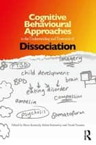 Cognitive Behavioural Approaches to the Understanding and Treatment of Dissociation ebook by Fiona Kennedy,Helen Kennerley,David Pearson