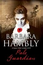 Pale Guardian - A Vampire Mystery ebook by Barbara Hambly