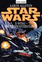 Star Wars. X-Wing. Die Gespensterstaffel ebook by Aaron Allston, Heinz Nagel