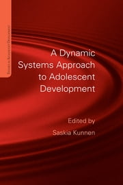 A Dynamic Systems Approach to Adolescent Development ebook by Saskia Elske Kunnen