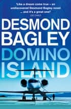Domino Island: The unpublished thriller by the master of the genre eBook by Desmond Bagley, Michael Davies