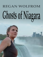 Ghosts of Niagara: A Novelette ebook by Regan Wolfrom