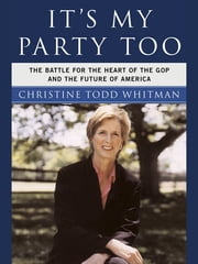 It's My Party Too - The Battle for the Heart of the GOP and the Future of America ebook by Christine Todd Whitman