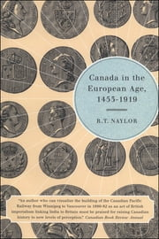 Canada in the European Age, 1453-1919 ebook by R.T. Naylor