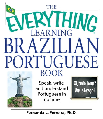 The Everything Learning Brazilian Portuguese Book - Speak, Write, and Understand Basic Portuguese in No Time ebook by Fernanda Ferreira