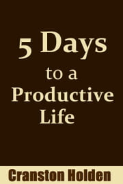 5 Days to a Productive Life ebook by Cranston Holden