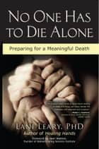 No One Has to Die Alone ebook by Lani Leary,Jean Watson