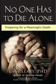 No One Has to Die Alone - Preparing for a Meaningful Death ebook by Lani Leary,Jean Watson