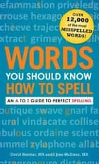 Words You Should Know How to Spell: An A to Z Guide to Perfect Spelling ebook by David Hatcher,Jane Mallison