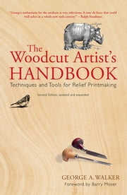 The Woodcut Artist's Handbook - Techniques and Tools for Relief Printmaking ebook by George Walker,Barry Moser