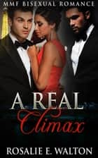 MMF Bisexual Romance: A Real Climax - New Adult Contemporary Threesome Romance ebook by Rosalie E. Walton