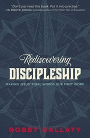 Rediscovering Discipleship - Making Jesus' Final Words Our First Work ebook by Robby F. Gallaty,Ed Stetzer