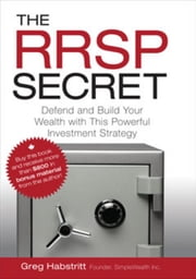 The RRSP Secret - Defend and Build Your Wealth with This Powerful Investment Strategy ebook by Greg Habstritt
