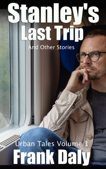 Stanley's Last Trip and Other Stories ebook by Frank Daly