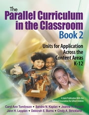 The Parallel Curriculum in the Classroom, Book 2 - Units for Application Across the Content Areas, K-12 ebook by Dr. Carol Ann Tomlinson,Sandra N. Kaplan,Dr. Jeanne H. Purcell,Dr. Jann H. Leppien,Deborah E. Burns,Ms. Cindy A. Strickland