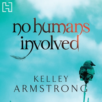 No Humans Involved - Book 7 in the Women of the Otherworld Series audiobook by Kelley Armstrong
