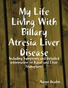 My Life Living With Billary Atresia Liver Disease ebook by Aaron Deakin