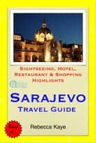Sarajevo, Bosnia & Herzegovina Travel Guide - Sightseeing, Hotel, Restaurant & Shopping Highlights (Illustrated) ebook by Rebecca Kaye