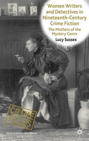 Women Writers and Detectives in Nineteenth-Century Crime Fiction - The Mothers of the Mystery Genre ebook by Lucy Sussex