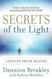 Secrets of the Light - Lessons from Heaven ebook by Dannion Brinkley,Kathryn Brinkley