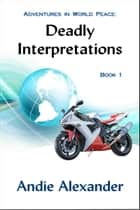 Deadly Interpretations ebook by Andie Alexander