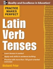 Practice Makes Perfect: Latin Verb Tenses ebook by Prior, Richard