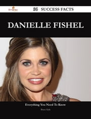 Danielle Fishel 34 Success Facts - Everything you need to know about Danielle Fishel ebook by Bruce Kirk