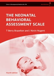 Neonatal Behavioral Assessment Scale ebook by T. Berry Brazelton,J. Kevin Nugent