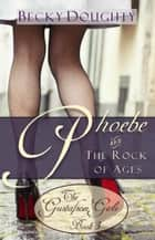 Phoebe and the Rock of Ages - The Gustafson Girls, #3 ebook by Becky Doughty