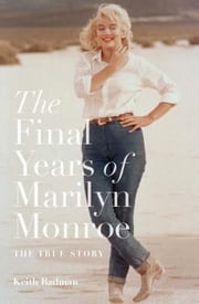 The Final Years of Marilyn Monroe - The Shocking True Story ebook by Keith Badman