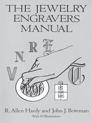 The Jewelry Engravers Manual ebook by R. Allen Hardy,John J. Bowman