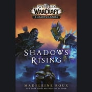 Shadows Rising (World of Warcraft: Shadowlands) audiobook by Madeleine Roux