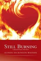 Still Burning - Collected Poems 1963-2013 ebook by Alinda Dickinson Wasner