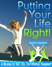Putting Your Life Right! - 4 Weeks to the Life You Always Wanted! ebook by Rick Madden