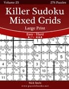 Killer Sudoku Mixed Grids Large Print - Easy to Hard - Volume 23 - 276 Puzzles ebook by Nick Snels