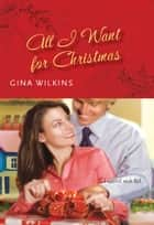 All I Want for Christmas ebook by Gina Wilkins