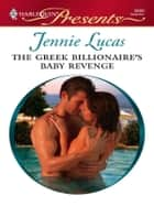 The Greek Billionaire's Baby Revenge - A Billionaire Romance ebook by Jennie Lucas