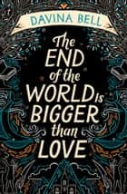 The End of the World Is Bigger than Love ebook by Davina Bell
