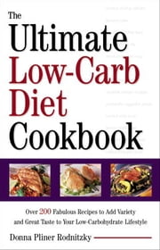The Ultimate Low-Carb Diet Cookbook - Over 200 Fabulous Recipes to Add Variety and Great Taste to Your Low- Carbohydra te Lifestyle ebook by Donna Pliner Rodnitzky
