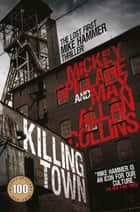 Killing Town - (Mike Hammer) ebook by Mickey Spillane, Max Allan Collins