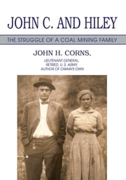John C. and Hiley - The Struggle of a Coal Mining Family ebook by John Corns