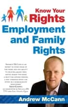 Know Your Rights: Employment and Family Rights: A guide to family and employment rights in Ireland ebook by Andrew McCann