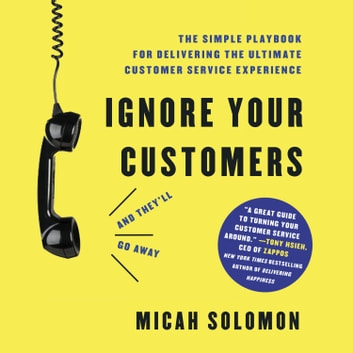 Ignore Your Customers (and They'll Go Away) - The Simple Playbook for Delivering the Ultimate Customer Service Experience Hörbuch by Micah Solomon
