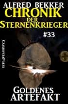 Chronik der Sternenkrieger 33: Goldenes Artefakt ebook by Alfred Bekker