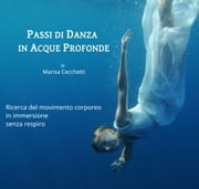 Passi di danza in acque profonde - Ricerca del movimento corporeo in immersione senza respiro ebook by Kobo.Web.Store.Products.Fields.ContributorFieldViewModel