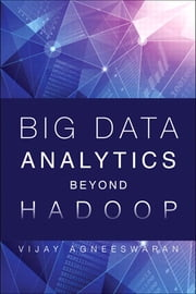 Big Data Analytics Beyond Hadoop - Real-Time Applications with Storm, Spark, and More Hadoop Alternatives ebook by Vijay Srinivas Agneeswaran