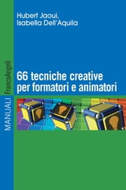 Sessantasei tecniche creative per formatori e animatori ebook by Hubert Jaoui, Isabella Dell'Aquila