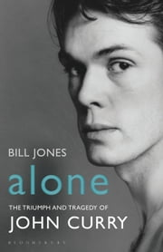 Alone - The Triumph and Tragedy of John Curry ebook by Bill Jones